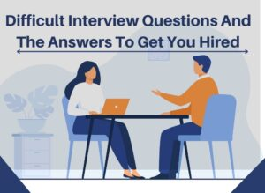 Difficult interview questions and the answers to get you hired