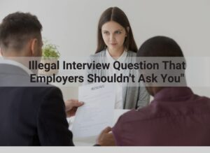 Illegal interview question that employers shount ask you