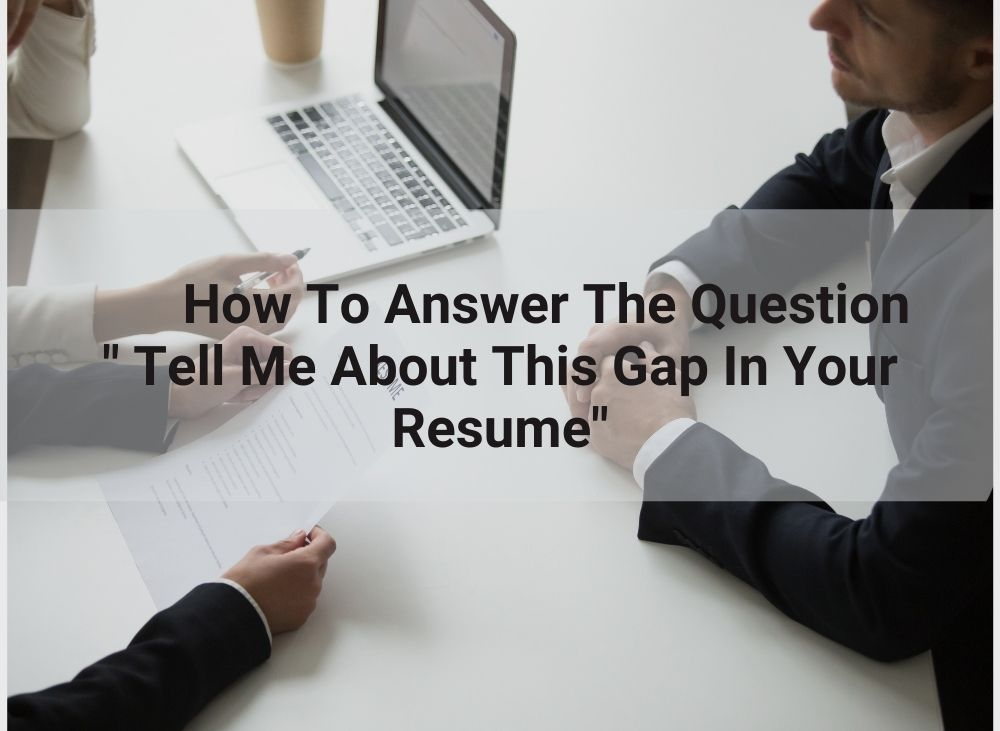 Tell me about the gap in the resume