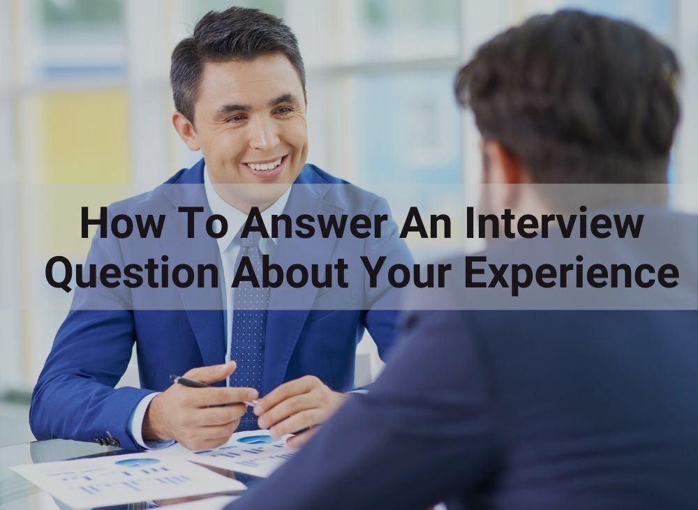 How to answer an interview question about your experience