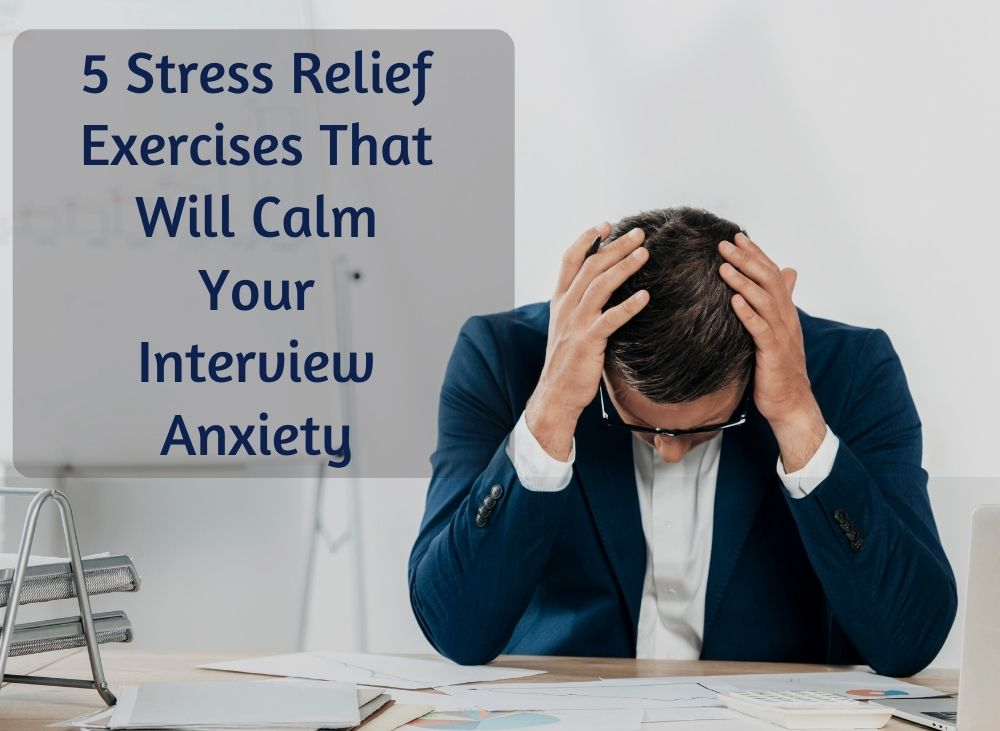 5 stress relief exercices that will calm your interview anxiety