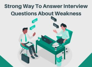 Strong way to answer interview questions about weakness