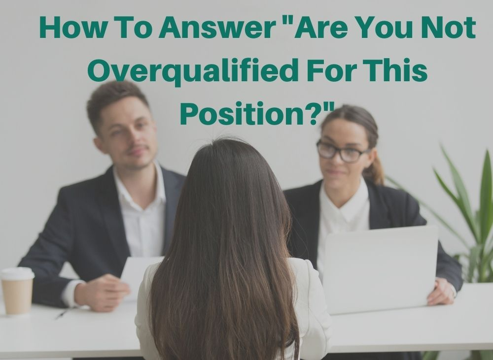 how to answer are you not overqualified for this position