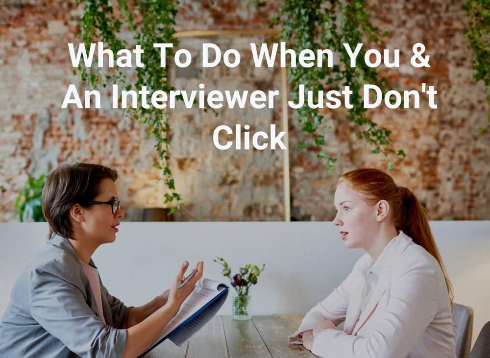 what todo when you and interviewer just don't click
