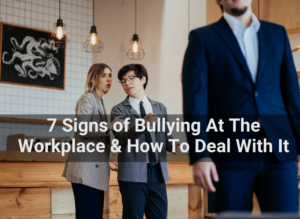 Signs of bullying at the workplace and how to deal with it.