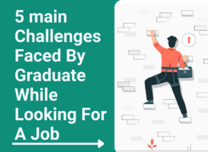 5 Main challenges faced by graduates while looking for job