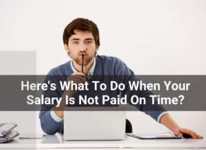 Here's What To Do When Your Salary Is Not Paid On Time?